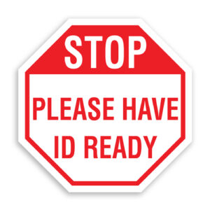 Stop Please Have ID Ready Sign Octagon Shaped