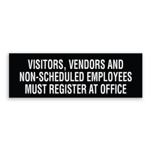 Visitors, Vendors and Non-Scheduled Employees Must Register at Office Sign