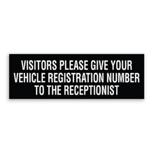 Visitors Please Give Your Vehicle Registration Number to the Receptionist Sign