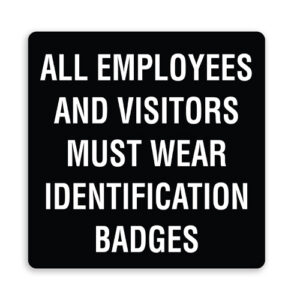 All Employees and Visitors Must Wear ID Badges